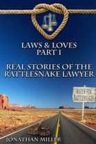 Laws & Loves - Real Tales of the Rattlesnake Lawyer ebook by Jonathan Miller