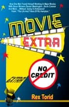 Movie Extra / No Credit ebook by Rex Torid