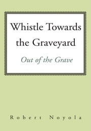 Whistle Towards the Graveyard ebook by Robert Noyola