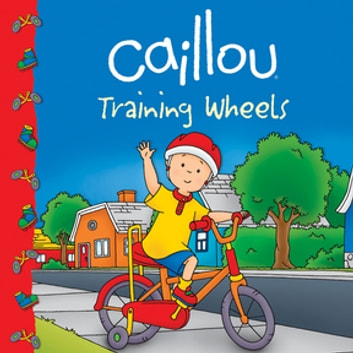 Caillou: Training Wheels eBook by Sarah Margaret Johanson