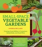 Small-Space Vegetable Gardens ebook by Andrea Bellamy