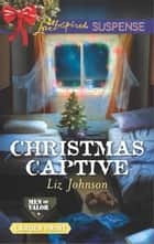 Christmas Captive ebook by Liz Johnson