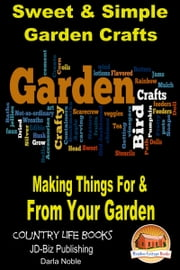 Sweet & Simple Garden Crafts: Making Things For & From your Garden ebook by Darla Noble