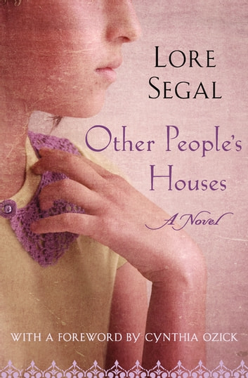Other People's Houses - A Novel ebook by Lore Segal