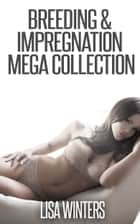 Breeding and Impregnation Mega-Collection ebook by Lisa Winters
