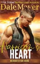 Harrison's Heart - Heroes for Hire Series, Book 7 eBook by Dale Mayer