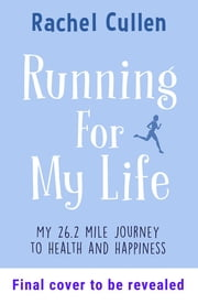 Running For My Life - My 26.2 mile journey to health and happiness ebook by Rachel Cullen