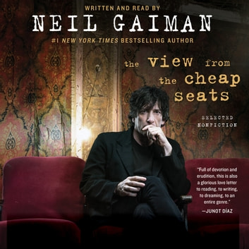 The View from the Cheap Seats - Selected Nonfiction audiobook by Neil Gaiman