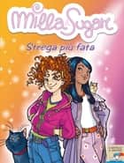 Milla & Sugar. Strega più fata ebook by Prunella Bat