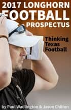 2017 Longhorn Football Prospectus: Thinking Texas Football ebook by Paul Wadlington, Jason Chilton