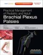Practical Management of Pediatric and Adult Brachial Plexus Palsies ebook by Kevin C. Chung,Lynda J-S Yang,John E. McGillicuddy