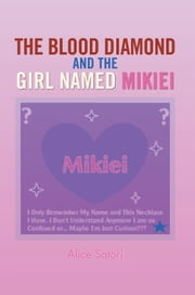 The Blood Diamond and The Girl Named Mikiei ebook by Alice Satori