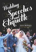 Wedding Speeches And Etiquette, 7th Edition ebook by John Bowden