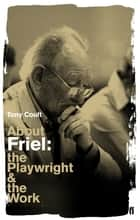 About Friel - The Playwright and the Work ebook by Tony Coult