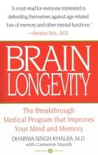 Brain Longevity - The Breakthrough Medical Program that Improves Your Mind and Memory ebook by Cameron Stauth, Dharma Singh Khalsa, MD