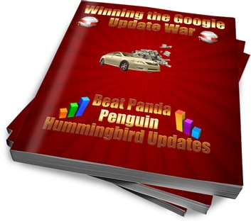 Winning the Google Update War - Beat Panda Penguin and Hummingbird Updates ebook by Farida Madre