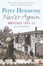 Never Again - Britain 1945-1951 ebook by Peter Hennessy