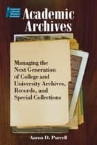 Academic Archives: ebook by Aaron D. Purcell