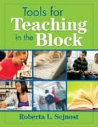 Tools for Teaching in the Block ebook by Roberta L. Sejnost