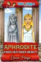 Aphrodite Finds Her Inner Beauty ebook by Elena Paige