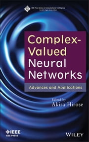 Complex-Valued Neural Networks - Advances and Applications ebook by Akira Hirose