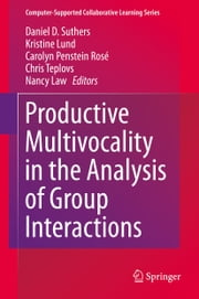 Productive Multivocality in the Analysis of Group Interactions ebook by Daniel D. Suthers,Kristine Lund,Carolyn Penstein Rosé,Chris Teplovs,Nancy Law
