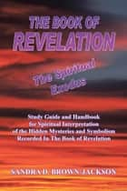 THE BOOK OF REVELATION The Spiritual Exodus ebook by SANDRA D. BROWN-JACKSON