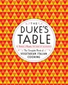 The Duke's Table - The Complete Book of Vegetarian Italian Cooking ebook by Enrico Alliata
