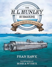 The H. L. Hunley Submarine - History and Mystery from the Civil War ebook by Fran Hawk, Monica Wyrick