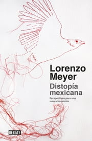 Distopía mexicana - Perspectivas para una nueva transición ebook by Lorenzo Meyer