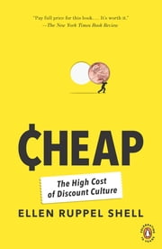 Cheap - The High Cost of Discount Culture ebook by Ellen Ruppel Shell