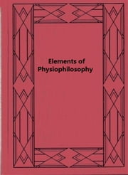 Elements of Physiophilosophy ebook by Lorenz Oken
