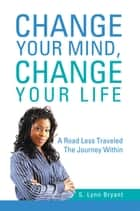 Change Your Mind, Change Your Life ebook by S. Lynn Bryant