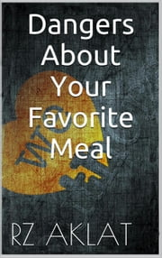 Dangers About Your Favorite Meal ebook by RZ Aklat