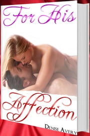 For His Affection (Love And Submission Series #4) ebook by Denise Avery