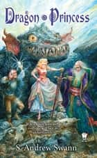 Dragon Princess eBook by S. Andrew Swann