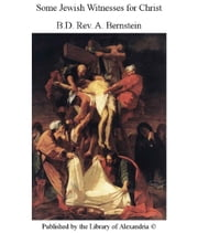 Some Jewish Witnesses for Christ ebook by Rev. A. Bernstein B.D.
