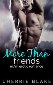 More Than Friends: M/M Erotic Romance - Evan and Eric Gay Romance Saga, #4 ebook by Cherrie Blake