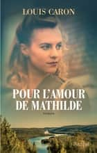 Pour l'amour de Mathilde ebook by Louis Caron