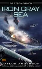 Iron Gray Sea ebook by Taylor Anderson