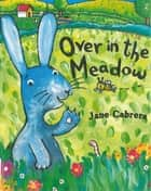 Over in the Meadow eBook by Jane Cabrera