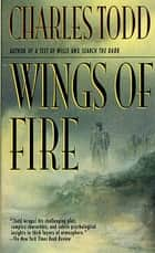Wings of Fire - An Inspector Ian Rutledge Mystery ebook by Charles Todd