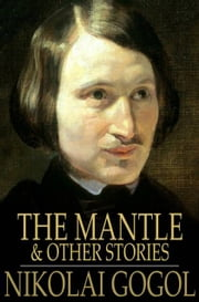 The Mantle - And Other Stories ebook by Nikolai Gogol,Prosper Merimee,Claud Field