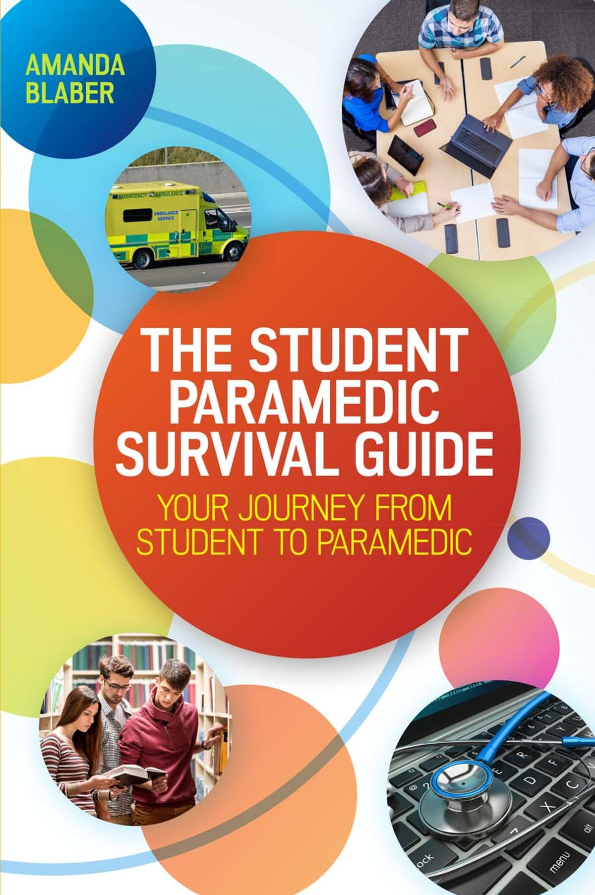 The Student Paramedic Survival Guide: Your Journey From Student To ...