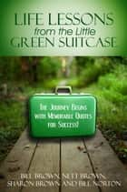 Life Lessons from the Little Green Suitcase - The Journey Begins with Memorable Quotes for Success! ebook by Bill Brown, Sharon Brown, Nett Brown,...