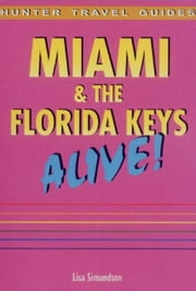 Miami & The Florida Keys Alive Guide ebook by Simundson Lisa