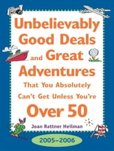 Unbelievably Good Deal and Great Adventures That You Absolutely Can't Get Unless You're Over 50, 2005-2006 ebook by Heilman, Joan Rattner