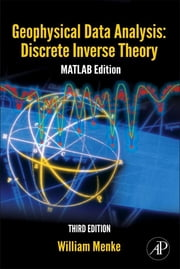 Geophysical Data Analysis: Discrete Inverse Theory - MATLAB Edition ebook by William Menke