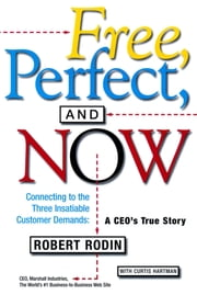 Free, Perfect, and Now - Connecting to the Three Insatiable Customer Demands: A CEO's True Story ebook by Robert Rodin