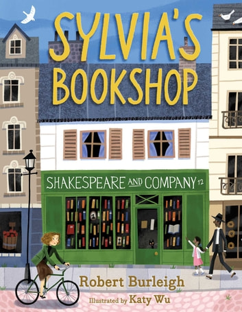 Sylvia's Bookshop - The Story of Paris's Beloved Bookstore and Its Founder (As Told by the Bookstore Itself!) ebook by Robert Burleigh